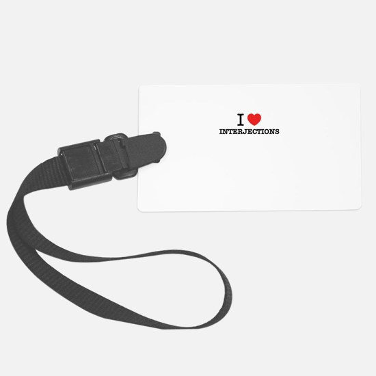 I Love INTERJECTIONS Luggage Tag