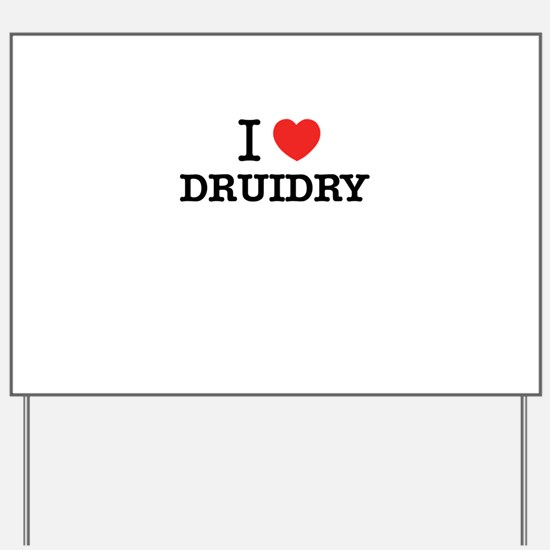 I Love DRUIDRY Yard Sign