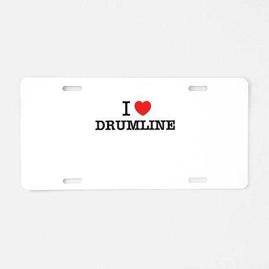 I Love DRUMLINE Aluminum License Plate