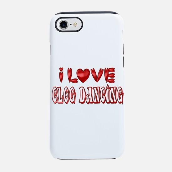 I Love Clog Dancing iPhone 8/7 Tough Case