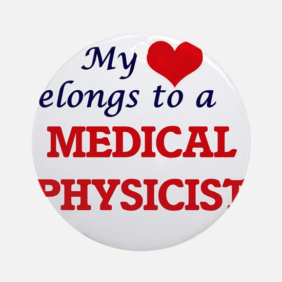 My heart belongs to a Medical Physi Round Ornament