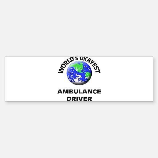 World's Okayest Ambulance Driver Bumper Bumper Bumper Sticker