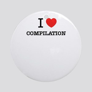 I Love COMPILATION Round Ornament