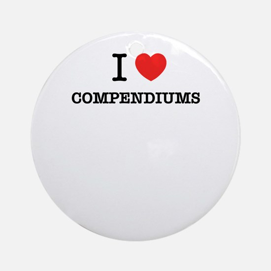 I Love COMPENDIUMS Round Ornament