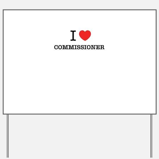 I Love COMMISSIONER Yard Sign