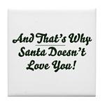 Santa Doesn't Love You Tile Coaster