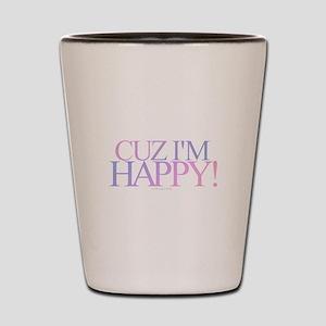 Cuz I'm Happy Shot Glass
