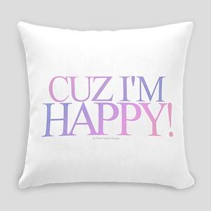 Cuz I'm Happy Everyday Pillow