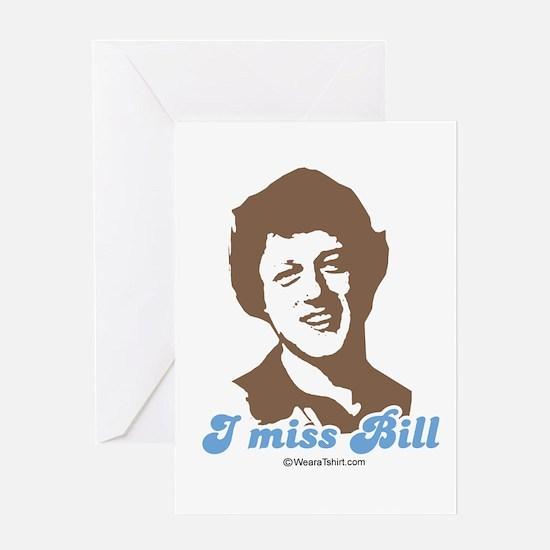 I miss Bill - Greeting Cards