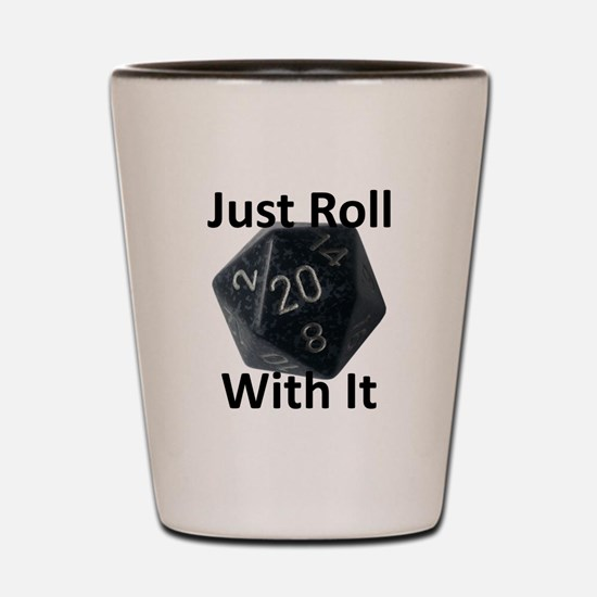 Just Roll With It Shot Glass
