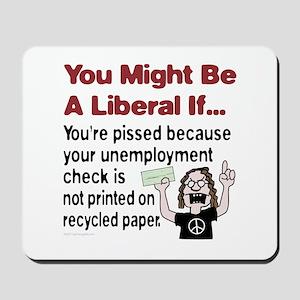 A Liberals Unemployment Check Mousepad