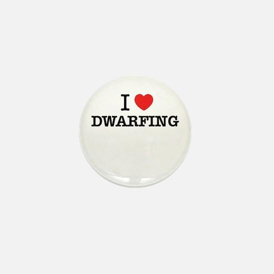 I Love DWARFING Mini Button