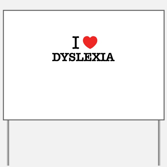 I Love DYSLEXIA Yard Sign