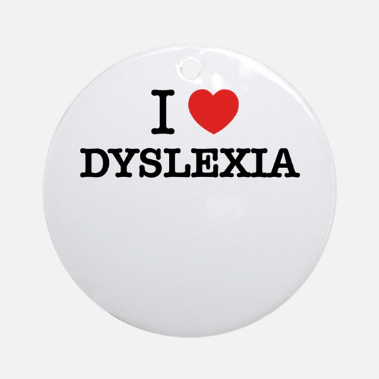 I Love DYSLEXIA Round Ornament
