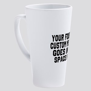 Customize Four Line Message 17 oz Latte Mug