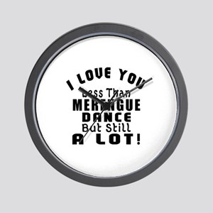 I Love You Less Than Merengue Dance Wall Clock