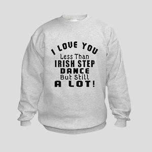 I Love You Less Than Irish Step Da Kids Sweatshirt