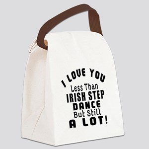 I Love You Less Than Irish Step D Canvas Lunch Bag