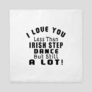 I Love You Less Than Irish Step Dance Queen Duvet