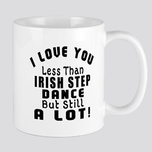 I Love You Less Than Irish Step Dance Mug