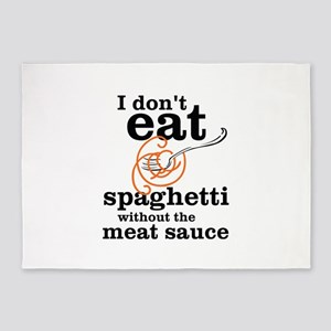 I Dont Eat Spaghetti Without The Meat Sauce 5'x7'A