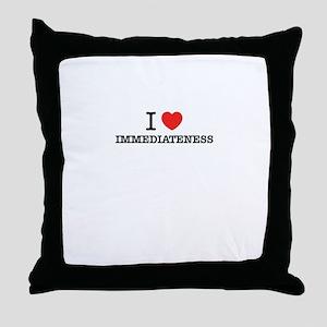 I Love IMMEDIATENESS Throw Pillow