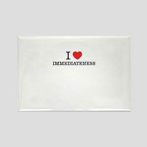 I Love IMMEDIATENESS Magnets