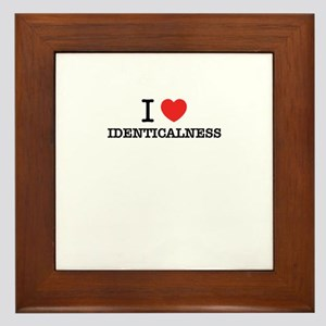 I Love IDENTICALNESS Framed Tile