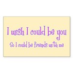 Wish Could Be You Rectangle Sticker