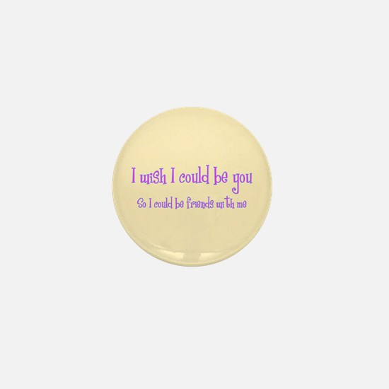 Wish Could Be You Mini Button