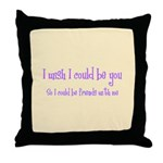 Wish Could Be You Throw Pillow