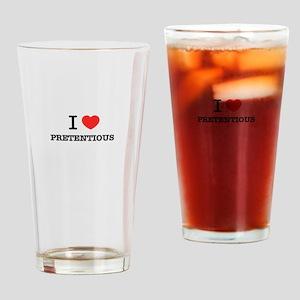 I Love PRETENTIOUS Drinking Glass