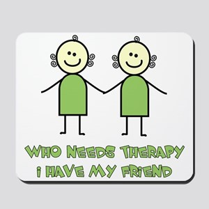 Therapy For Friends Mousepad