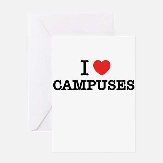 I Love CAMPUSES Greeting Cards