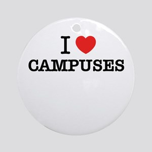 I Love CAMPUSES Round Ornament