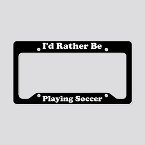 I'd Rather Be Playing Soccer License Plate Holder