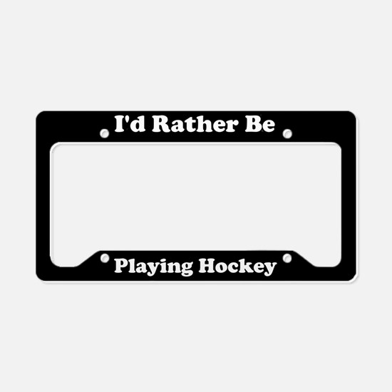 I'd Rather Be Playing Hockey License Plate Holder