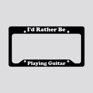 I'd Rather Be Playing Guitar License Plate Holder