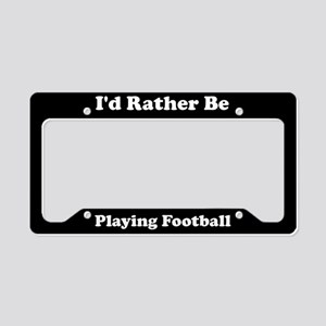 I'd Rather Be Playing Football License Plate Holde