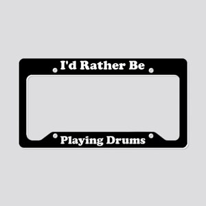 I'd Rather Be Playing Drums License Plate Holder
