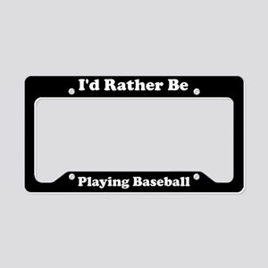 I'd Rather Be Playing Baseball License Plate Holde