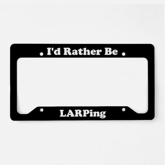 I'd Rather Be LARPing License Plate Holder