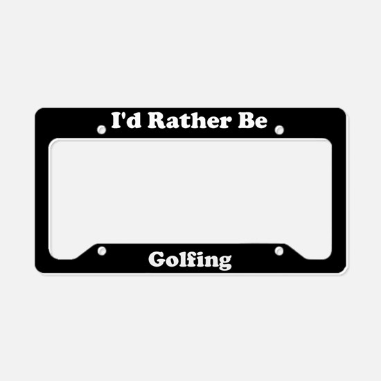 I'd Rather Be Golfing License Plate Holder