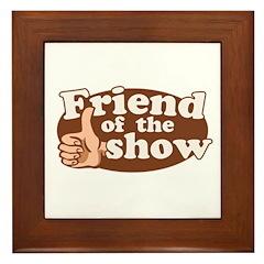 Friend of the Show Framed Tile