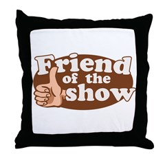 Friend of the Show Throw Pillow