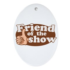 Friend of the Show Oval Ornament