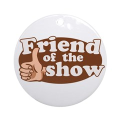 Friend of the Show Ornament (Round)