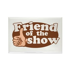 Friend of the Show Rectangle Magnet