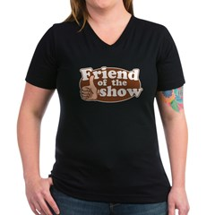 Friend of the Show Women's V-Neck Dark T-Shirt