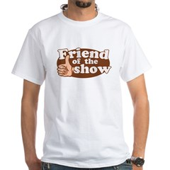 Friend of the Show White T-Shirt
